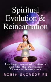 Spiritual Evolution and Reincarnation: The Importance of Instincts and why the Darwinian Theory is Incomplete