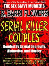 Serial Killer Couples: Bonded by Sexual Depravity, Abduction, and Murder