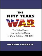 The Fifty Years War: The United States and the Soviet Union in World Politics, 1941-1991