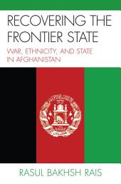 Recovering the Frontier State: War, Ethnicity, and the State in Afghanistan