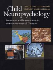 Child Neuropsychology: Assessment and Interventions for Neurodevelopmental Disorders