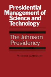 Presidential Management of Science and Technology: The Johnson Presidency