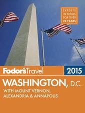 Fodor's Washington, D.C. 2015: with Mount Vernon, Alexandria & Annapolis