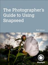 The Photographer's Guide to Using Snapseed