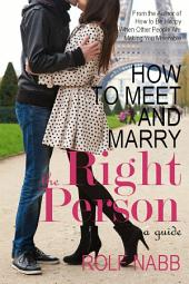 How to Meet and Marry the Right Person: A Guide