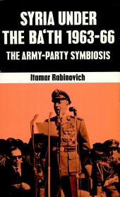 Syria Under the Baʻth, 1963-66: The Army Party Symbiosis