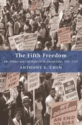 The Fifth Freedom: Jobs, Politics, and Civil Rights in the United States, 1941-1972: Jobs, Politics, and Civil Rights in the United States, 1941-1972