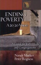 Ending Poverty: A Guide for Individuals and Congregations