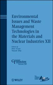 Environmental Issues and Waste Management Technologies in the Materials and Nuclear Industries XII: Ceramic Transactions, Volume 207