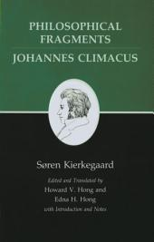 Kierkegaard's Writings, VII: Philosophical Fragments, or a Fragment of Philosophy/Johannes Climacus, or De omnibus dubitandum est. (Two books in one volume)