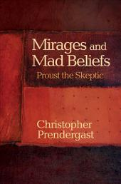 Mirages and Mad Beliefs: Proust the Skeptic