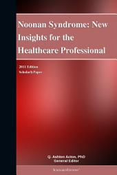 Noonan Syndrome: New Insights for the Healthcare Professional: 2011 Edition: ScholarlyPaper