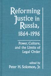 Reforming Justice in Russia, 1864-1996: Power, Culture, and the Limits of Legal Order