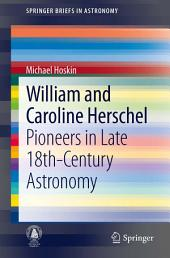 William and Caroline Herschel: Pioneers in Late 18th-Century Astronomy