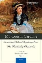 My Cousin Caroline: The acclaimed Pride and Prejudice sequel series The Pemberley Chronicles
