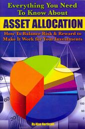 Everything You Need to Know about Asset Allocation: How to Balance Risk and Reward to Make It Work for Your Investments