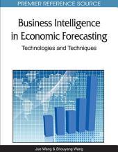 Business Intelligence in Economic Forecasting: Technologies and Techniques: Technologies and Techniques