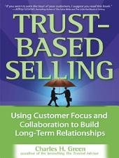 Trust-Based Selling: Using Customer Focus and Collaboration to Build Long-Term Relationships