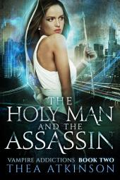 Vampire Addictions trilogy Book 2: The Holy Man and the Assassin