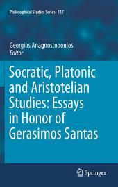 Socratic, Platonic and Aristotelian Studies: Essays in Honor of Gerasimos Santas: Socratic, Platonic and Aristotelian Studies: Essays In Honor of Gerasimos Santas
