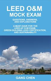 Leed O&m Mock Exam: Questions, Answers, and Explanations, a Must-Have for the Leed AP O+m Exam, Green Building Leed Certification, and Sus