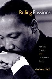 Ruling Passions: Political Offices and Democratic Ethics