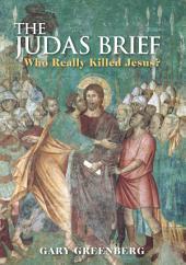 The Judas Brief: Who Really Killed Jesus?
