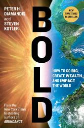 Bold: How to Go Big, Create Wealth and Impact the World