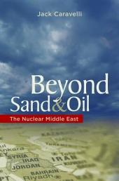 Beyond Sand and Oil: The Nuclear Middle East: The Nuclear Middle East