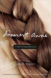 Dearest Anne: A Tale of Impossible Love