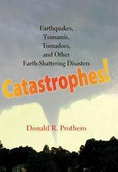 Catastrophes!: Earthquakes, Tsunamis, Tornadoes, and Other Earth-Shattering Disasters
