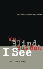 Was Blind, But Now I See: White Race Concsiousness and the Law