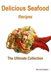 Delicious Seafood Recipes – The Ultimate Collection