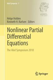 Nonlinear Partial Differential Equations: The Abel Symposium 2010