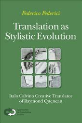 Translation as Stylistic Evolution: Italo Calvino Creative Translator of Raymond Queneau