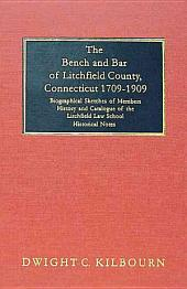 The Bench and Bar of Litchfield County, Connecticut, 1709-1909: Biographical Sketches of Members, History, and Catalogue of the Litchfield Law School, Historical Notes