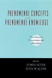Phenomenal Concepts and Phenomenal Knowledge:New Essays on Consciousness and Physicalism