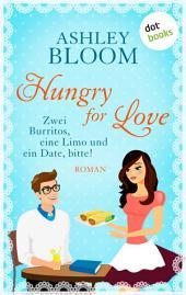 Hungry for Love - Zwei Burritos, eine Limo und ein Date, bitte!: Roman