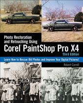 Photo Restoration and Retouching Using Corel PaintShop Photo Pro X4, 3rd ed.