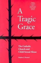 A Tragic Grace: The Catholic Church and Child Sexual Abuse