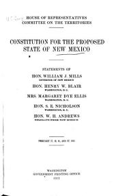 Constitution for the Proposed State of New Mexico: Statements of Hon. William J. Mills ... [et Al.], February 17, 18, 21, and 27, 1911