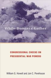While Dangers Gather: Congressional Checks on Presidential War Powers