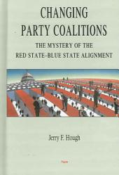 Changing Party Coalitions: The Mystery of the Red State-blue State Alignment