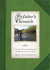 Flyfisher's Chronicle: In Search of Trout and Other Fishes and the Flies that Catch Them