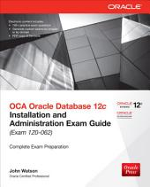 OCA Oracle Database 12c Installation and Administration Exam Guide (Exam 1Z0-062): Edition 2