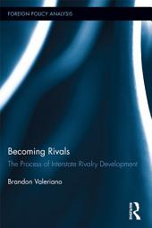 Becoming Rivals: The Process of Interstate Rivalry Development