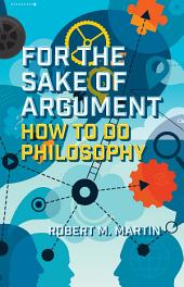 For the Sake of Argument: How to Do Philosophy