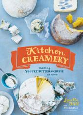 Kitchen Creamery: Making Yogurt, Butter, and Cheese at Home