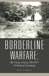 BORDERLINE WARFARE:: UNC Forces in Korea, 1954-1974 (A Historical Chronology)