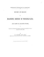 Records and Results of a Magnetic Survey of Pennsylvania and Parts of Adjacent States: In 1840 and 1841, with Some Additional Records and Results of 1834-35, 1843 and 1862, and a Map